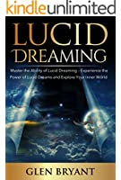 Lucid Dreaming: Master the Ability of Lucid Dreaming - Experience the Power of Lucid Dreams and Explore Your Inner World (Lucid Dreaming, Lucid Dreams, Lucid Dream, Dreaming) (English Edition)