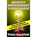 How to Improve Memory Fast: Myths, Facts, & Techniques for Improving Your Memoryby Peter Kornfeld