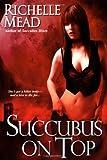 Succubus on Top (Georgina Kincaid, Book 2)