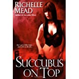 Succubus on Top (Georgina Kincaid, Book 2) ~ Richelle Mead