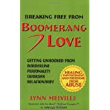 Breaking Free From Boomerang Love: Getting Unhooked from Abusive Borderline Relationships ~ Lynn Melville