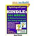 Spielspa� pur - 500 R�tsel und R�tselscherze f�r jung und alt - Knifflige Wort-, Silben-, Rechen-, Zahlen- & Bilderr�tsel