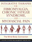 Integrative Therapies for Fibromyalgia, Chronic Fatigue Syndrome, and Myofascial: The Mind-Body Connection