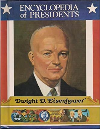 Dwight D. Eisenhower: Thirty-Fourth President of the United States (Encyclopedia of Presidents)