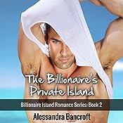 Billionaire Romance: The Billionaire's Private Island: Billionaire Island Romance Series, Book 2 | Alessandra Bancroft