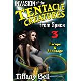 Invasion of the Tentacle Creatures from Space 3: Sabotage & Escape (Sci-Fi Erotica) ~ Tiffany Bell