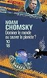 Dominer le monde ou sauver la plan�te ? : L'Am�rique en qu�te d'h�g�monie mondiale par Chomsky