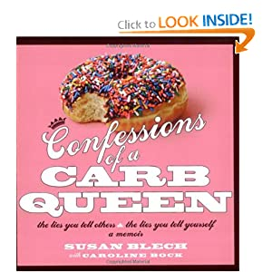 Confessions of a Carb Queen: A Memoir Susan Blech and Caroline Bock