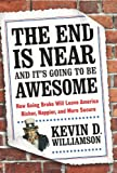 The End Is Near and Its Going to Be Awesome: How Going Broke Will Leave America Richer, Happier, and More Secure