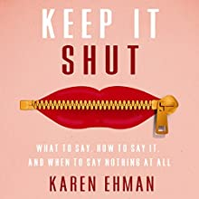 Keep It Shut: What to Say, How to Say It, and When to Say Nothing At All (       UNABRIDGED) by Karen Ehman Narrated by Julie Lyles Carr