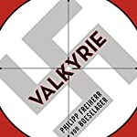 Valkyrie: The Story of the Plot to Kill Hitler, by Its Last Member | Philipp Freiherr von Boeselager,Florence Fehrenbach,Jerome Fehrenbach