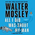 All I Did Was Shoot My Man: A Leonid McGill Mystery, Book 4 (       UNABRIDGED) by Walter Mosley Narrated by Mirron Willis