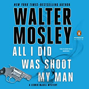 All I Did Was Shoot My Man: A Leonid McGill Mystery, Book 4 | [Walter Mosley]