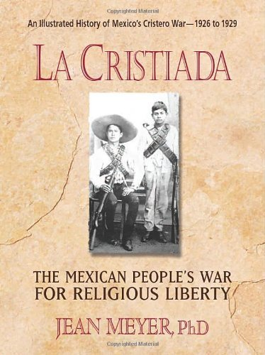 La Cristiada: The Mexican People's War for Religious Liberty by Jean Meyer (15-Nov-2013) Paperback