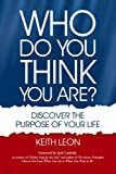 Who Do You Think You Are? Discover The Purpose Of Your Life