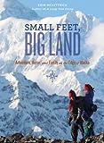 Small Feet Big Land: Adventure, Home, and Family on the Edge of Alaska