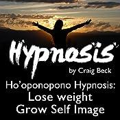 Ho'oponopono Hypnosis: Lose Weight & Grow Self-Image | [Craig Beck]