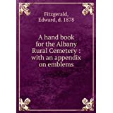 A hand book for the Albany Rural Cemetery : with an appendix on emblems