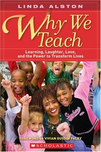 Why We Teach: Learning, Laughter, Love, and the Power to...
