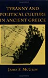 img - for Tyranny and Political Culture in Ancient Greece y 1st thus edition by McGlew, James F. (1996) Paperback book / textbook / text book