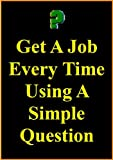 Get A Job Every Time Using A Simple Question