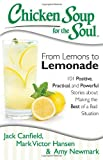 img - for Chicken Soup for the Soul: From Lemons to Lemonade: 101 Positive, Practical, and Powerful Stories about Making the Best of a Bad Situation book / textbook / text book