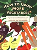 How to Grow More Vegetables and Fruits (and Fruits, Nuts, Berries, Grains, and Other Crops) Than You Ever Thought Possible on Less Land Than You Can Imagine