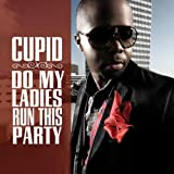 Do My Ladies Run This Party - Cupid