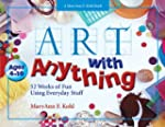 Art With Anything: 52 Weeks of Fun Us...
