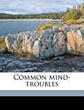 img - for Common mind-troubles book / textbook / text book
