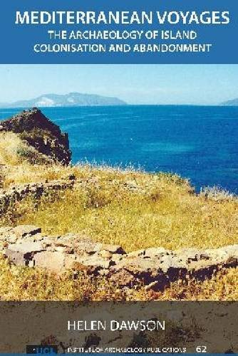 Mediterranean Voyages: The Archaeology of Island Colonisation and Abandonment (UNIV COL LONDON INST ARCH PUB)