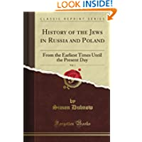 History of the Jews in Russia and Poland, from the Earliest Times Until the Present Day, Vol. 1 (Classic Reprint...