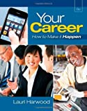 img - for Your Career: How To Make It Happen (with Career Transitions Printed Access Card) 8th edition by Harwood, Lauri (2012) Paperback book / textbook / text book
