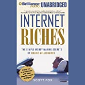 Internet Riches: The Simple Money-Making Secrets of Online Millionaires | [Scott Fox]