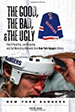 Steve Zipay The Good, the Bad, & the Ugly New York Rangers: Heart-Pounding, Jaw-Dropping, and Gut-Wrenching Moments from New York Rangers History