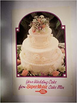 Your Wedding Cake From SuperMoist Cake Mix Betty Crocker Pillsbury Amazon Books