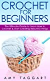 Crochet: For Beginners! - The Ultimate Guide to Learn How to Crochet & Start Creating Amazing Things (With Pictures!) (Crochet, How to Crochet, Crochet Patterns, Crochet Books, Knitting, Sewing)