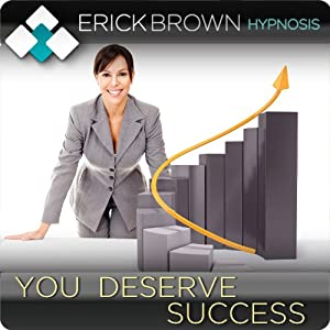You Deserve Success: Hypnosis & Subliminal | [Erick Brown]