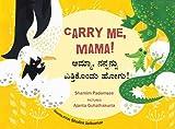 Carry Me, Mama! / Amma, Nannanu Ethikondu Hogu!