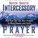Intercessory Prayer: How God Can Use Your Prayers to Move Heaven and Earth (       UNABRIDGED) by Dutch Sheets Narrated by Robertson Dean