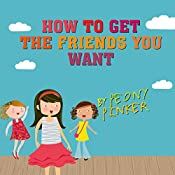 How to Get the Friends You Want, by Peony Pinker | Jenny Alexander