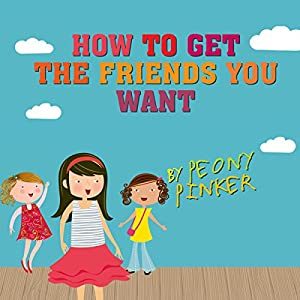 How to Get the Friends You Want, by Peony Pinker | [Jenny Alexander]