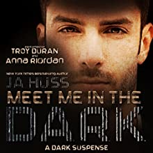 Meet Me in the Dark Audiobook by J A Huss Narrated by Troy Duran, Anna Riordan