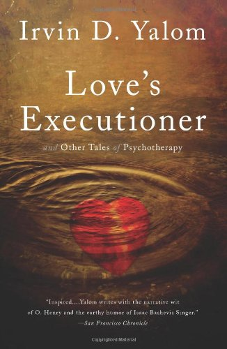 Love's Executioner : And Other Tales of Psychotherapy (Basic Books)