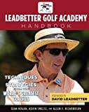 The Leadbetter Golf Academy Handbook: Techniques and Strategies from the World's Greatest Coaches