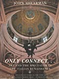 Only Connect...: Art and the Spectator in the Italian Renaissance (0691019177) by Shearman, John