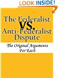 The Federalist vs. Anti-Federalist Dispute: The Original Arguments For Each