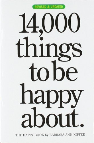 14, 000 Things to be Happy About.: Revised and Updated edition: Barbara Ann Kipfer: 9780761147213: Amazon.com: Books