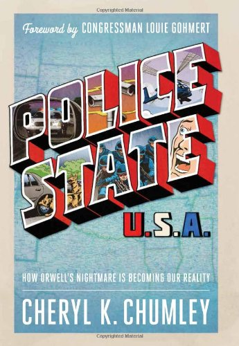 Cheryl K. Chumley: Police State USA: How Orwell's Nightmare is Becoming our Reality