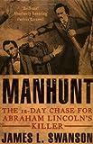 James L. Swanson Manhunt: The Twelve-day Chase for Abraham Lincoln's Killer